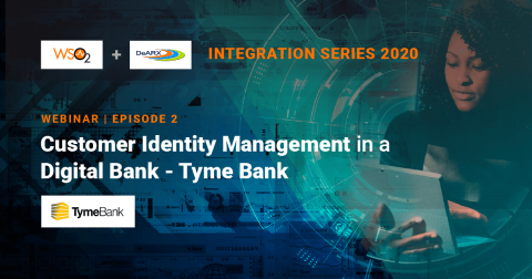 Customer Identity Management in a Digital Bank - Tyme Bank (Episode 2 of 3 part series)